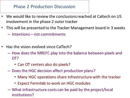 Phase 2 Production Discussion We would like to review the conclusions reached at Caltech on US involvement in the phase 2 outer tracker This will be presented.