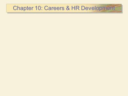 "Chapter 10: Careers & HR Development. Employee Development Significant Developments  More horizontal ""ladders"" in middle management  More strategic."