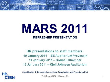 1 HR-SMC and HR-SPS – 10 January 2011 1 MARS 2011 REFRESHER PRESENTATION HR presentations to staff members: 10 January 2011 – BE Auditorium Prévessin 11.