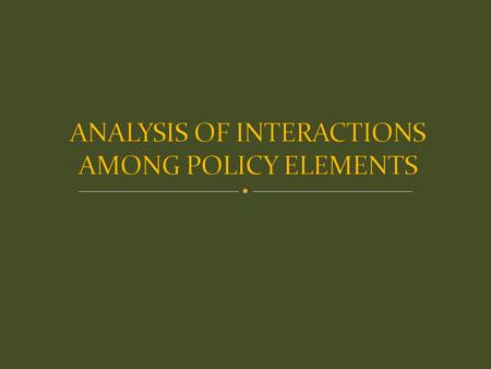 ANALYSIS OF INTERACTIONS AMONG POLICY ELEMENTS