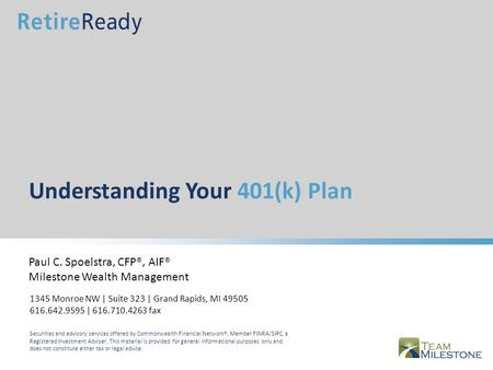 Understanding Your 401(k) Plan Paul C. Spoelstra, CFP®, AIF® Milestone Wealth Management Securities and advisory services offered by Commonwealth Financial.