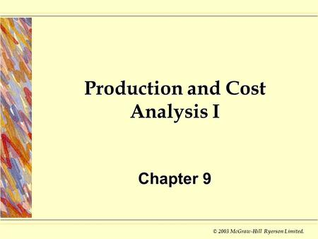 © 2003 McGraw-Hill Ryerson Limited. Production and Cost Analysis I Chapter 9.