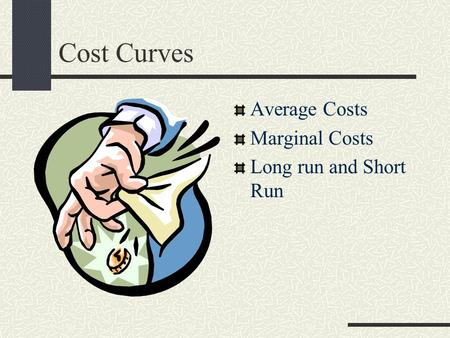 Cost Curves Average Costs Marginal Costs Long run and Short Run.