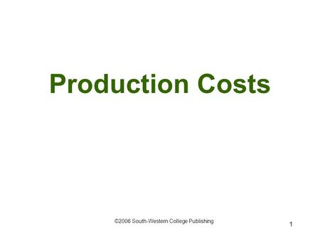 1 Production Costs ©2006 South-Western College Publishing.