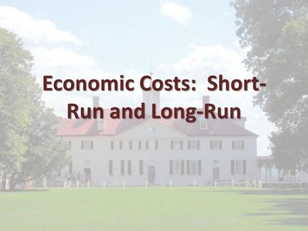 Economic Costs: Short- Run and Long-Run. Inputs and Outputs A firm is an organization that produces goods or services for sale A firm is an organization.