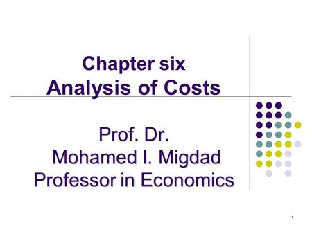 1 Prof. Dr. Mohamed I. Migdad Professor in Economics Chapter six Analysis of Costs Prof. Dr. Mohamed I. Migdad Professor in Economics.