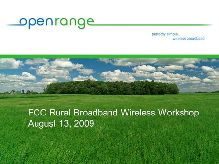 Perfectly simple… wireless broadband FCC Rural Broadband Wireless Workshop August 13, 2009.
