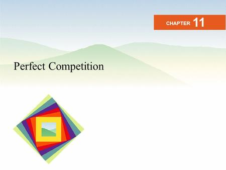 Perfect Competition CHAPTER 11. What Is Perfect Competition? Perfect competition is an industry in which  Many firms sell identical products to many.