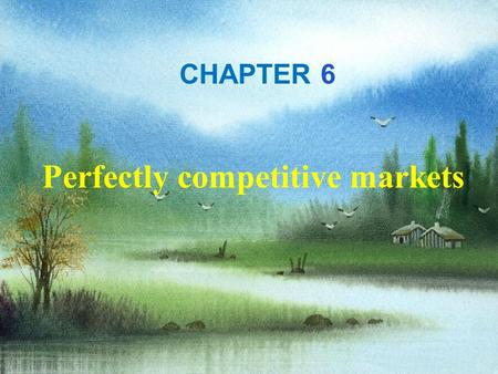 Harcourt, Inc. items and derived items copyright © 2001 by Harcourt, Inc. CHAPTER 6 Perfectly competitive markets.