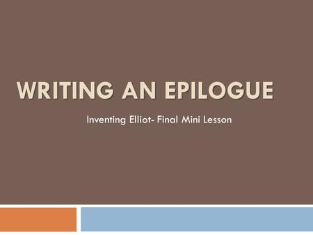 WRITING AN EPILOGUE Inventing Elliot- Final Mini Lesson.