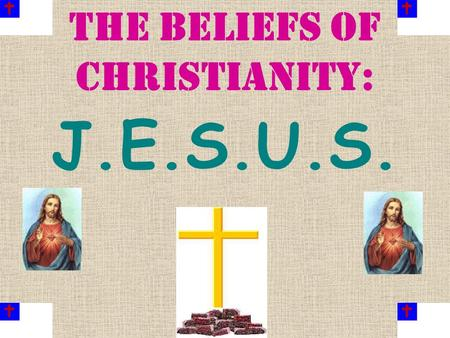 The Beliefs of christianity: J.E.S.U.S. J. Jesus' life & teachings in New Testament (Bible) -Bible also has Old Testament Q: What religion does the Old.