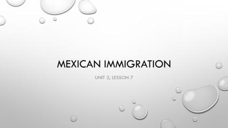 MEXICAN IMMIGRATION UNIT 2, LESSON 7. TODAY'S OBJECTIVES SWBAT ANALYZE THE PUSH AND PULL FACTORS OF MODERN DAY MEXICAN IMMIGRATION.