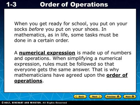 Holt CA Course 1 1-3Order of Operations When you get ready for school, you put on your socks before you put on your shoes. In mathematics, as in life,