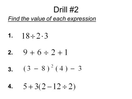 Drill #2 Find the value of each expression 1. 2. 3. 4.