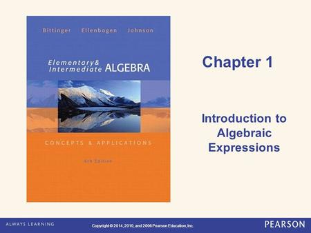 Copyright © 2014, 2010, and 2006 Pearson Education, Inc. Chapter 1 Introduction to Algebraic Expressions.