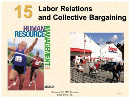 4-15 Copyright © 2015 Pearson Education, Inc. 15-1 Labor Relations and Collective Bargaining.