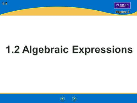 Algebra 2 1.2. Algebra 2 1.2 Algebraic Expression- an expression that contains one of more variables. Ex's: 2x - 3z + y3 – 2p Term- is a number, variable,