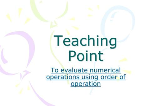 Teaching Point To evaluate numerical operations using order of operation.