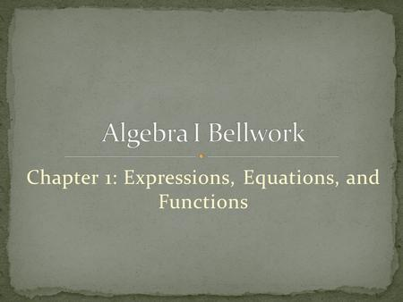 Chapter 1: Expressions, Equations, and Functions.