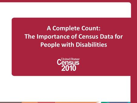 A Complete Count: The Importance of Census Data for People with Disabilities.