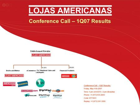 Conference Call – 1Q07 Results Conference Call – 1Q07 Results: Friday, May 11th 2007 Time: 1 pm (US EDT) / 2 pm (Brasília) Phone: +1 (973) 935-8893 Code: