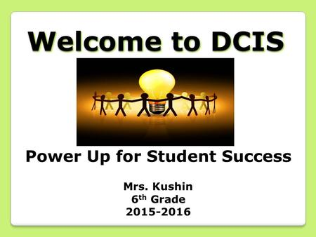Welcome to DCIS Power Up for Student Success Mrs. Kushin 6 th Grade 2015-2016.