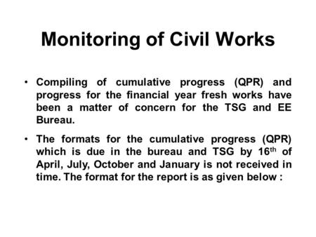 Monitoring of Civil Works Compiling of cumulative progress (QPR) and progress for the financial year fresh works have been a matter of concern for the.
