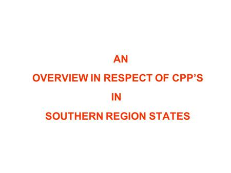 AN OVERVIEW IN RESPECT OF CPP'S IN SOUTHERN REGION STATES.
