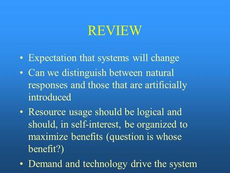 REVIEW Expectation that systems will change Can we distinguish between natural responses and those that are artificially introduced Resource usage should.