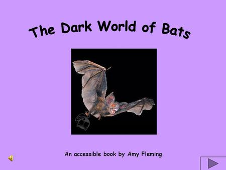 An accessible book by Amy Fleming Bats are warm-blooded, covered with fur, and have a backbone. They are mammals like us.