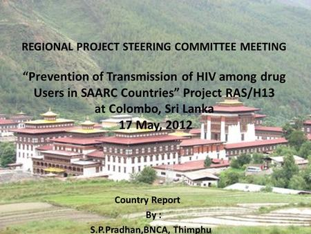"REGIONAL PROJECT STEERING COMMITTEE MEETING ""Prevention of Transmission of HIV among drug Users in SAARC Countries"" Project RAS/H13 at Colombo, Sri Lanka."