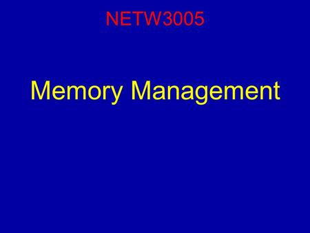 NETW3005 Memory Management. Reading For this lecture, you should have read Chapter 8 (Sections 1-6). NETW3005 (Operating Systems) Lecture 07 – Memory.