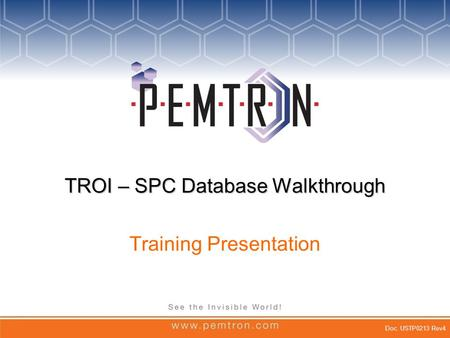 TROI – SPC Database Walkthrough Training Presentation Doc. USTP0213 Rev4.