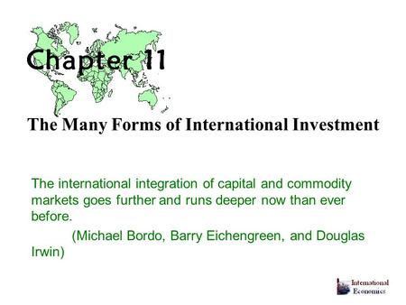 The Many Forms of International Investment The international integration of capital and commodity markets goes further and runs deeper now than ever before.