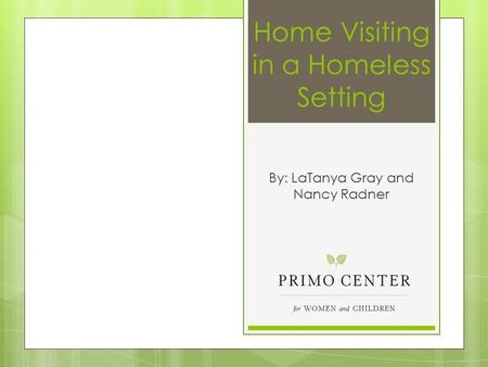 Home Visiting in a Homeless Setting By: LaTanya Gray and Nancy Radner.