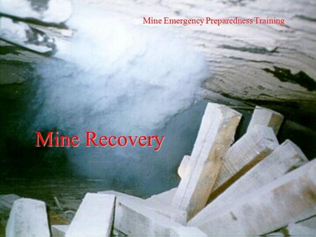 Mine Emergency Preparedness Training Mine Recovery.