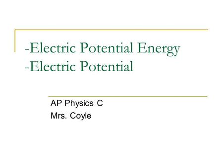 -Electric Potential Energy -Electric Potential AP Physics C Mrs. Coyle.
