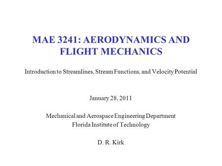 MAE 3241: AERODYNAMICS AND FLIGHT MECHANICS Introduction to Streamlines, Stream Functions, and Velocity Potential January 28, 2011 Mechanical and Aerospace.