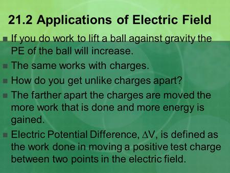 21.2 Applications of Electric Field If you do work to lift a ball against gravity the PE of the ball will increase. The same works with charges. How do.