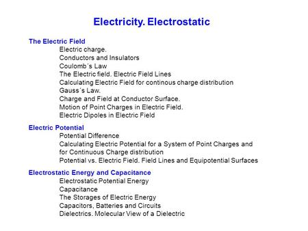 Electricity. Electrostatic The Electric Field Electric charge. Conductors and Insulators Coulomb´s Law The Electric field. Electric Field Lines Calculating.