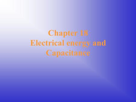 Chapter 18 Electrical energy and Capacitance. Today's Topics Electric Potential Energy Electric Potential Electric Equi-potential Lines.