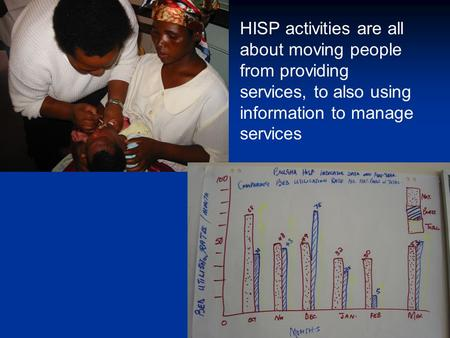 HISP activities are all about moving people from providing services, to also using information to manage services.