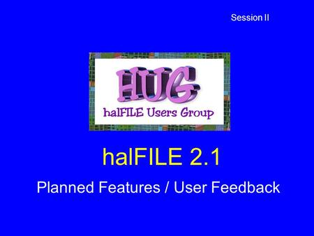 HalFILE 2.1 Planned Features / User Feedback Session II.