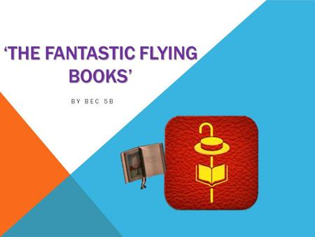'THE FANTASTIC FLYING BOOKS' BY BEC 5B. RECOUNT No words were spoken, all you could hear was the loud storm aiming at the town. If they did speak all.