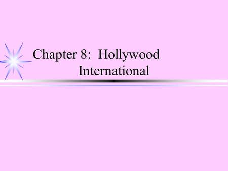 Chapter 8: Hollywood International. The Hollywood Majors ä Columbia—Tri-Star ä Disney ä MGM/UA ä Paramount ä 20 th Century Fox ä Warner Bros. ä Universal.