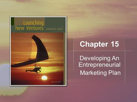 Chapter 15 Developing An Entrepreneurial Marketing Plan.
