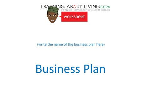 (write the name of the business plan here) Business Plan.
