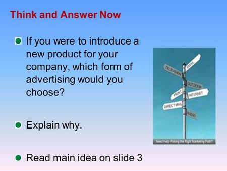 Think and Answer Now If you were to introduce a new product for your company, which form of advertising would you choose? Explain why. Read main idea on.