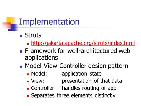 Implementation Struts  Framework for well-architectured web applications Model-View-Controller design pattern.