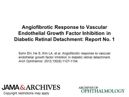 Angiofibrotic Response to Vascular Endothelial Growth Factor Inhibition in Diabetic Retinal Detachment: Report No. 1 Sohn EH, He S, Kim LA, et al. Angiofibrotic.